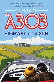 The A303 : highway to the sun por Tom Fort