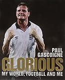 Glorious : my world, football and me / by Paul Gascoigne
