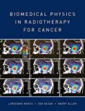 Biomedical physics in radiotherapy for cancer / by Loredana Marcu, Eva Bezak and Barry Allen