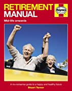 Retirement Manual: The Step-By-Step Guide to…