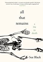All That Remains: A Life in Death by…