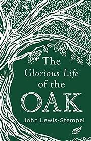 Glorious Life of the Oak de John…