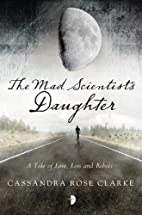The Mad Scientist's Daughter by Cassandra…