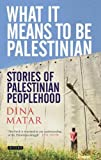 What it means to be Palestinian : stories of Palestinian peoplehood / Dina Matar
