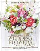 Grow Your Own Wedding Flowers: How to grow…