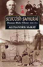 Scottish Samurai: Thomas Blake Glover,…