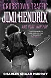 Crosstown traffic : Jimi Hendrix and the post-war rock'n'roll revolution / Charles Shaar Murray