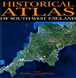 Historical atlas of South-West England / edited by Roger Kain and William Ravenhill ; cartography, Helen Jones ; foreword, HRH The Prince of Wales