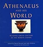 Athenaeus and his world : reading Greek culture in the Roman Empire / edited by David Braund and John Wilkins
