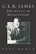 C.L.R. James: The Artist As Revolutionary by…
