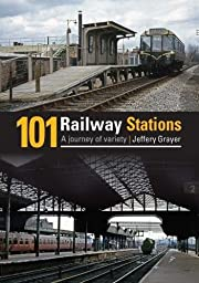 101 Railway Stations por Jeffery Grayer