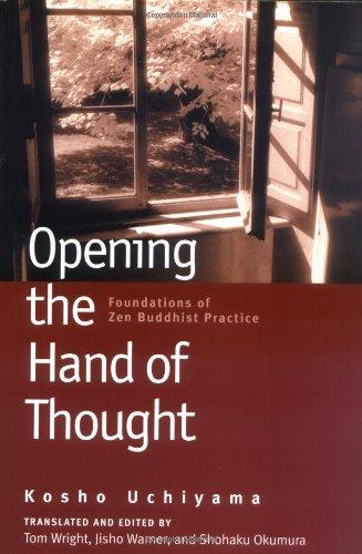 Opening The Hand of Thought: Foundations of Zen Buddhist Practice, by Uchiyama, Kosho