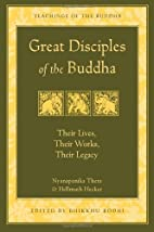 Great Disciples of the Buddha: Their Lives,…