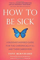 How to Be Sick: A Buddhist-Inspired Guide…