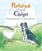Pudding & Chips by Penny Matthews