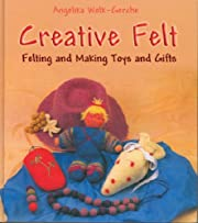 Creative Felt: Felting and Making Toys and…