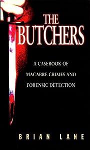 The Butchers: A Casebook of Macabre Crimes…