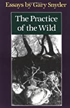 The Practice of the Wild: Essays by Gary…