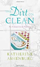 The Dirt on Clean: An Unsanitized History by…