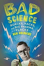 Bad Science: Quacks, Hacks, and Big Pharma…