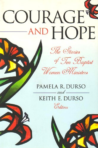 Courage And Hope: The Stories of Ten Baptist Women Ministers (Baptists) Pamela R. Durso and Keith E. Durso