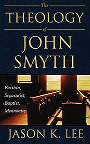 The theology of John Smyth : Puritan,…