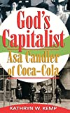 God's capitalist : Asa Candler of Coca-Cola / by Kathryn W. Kemp