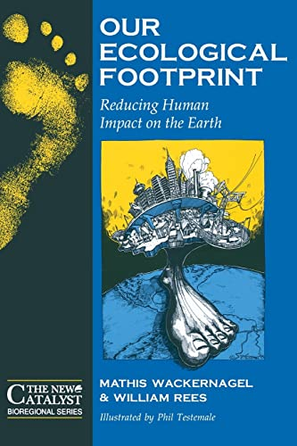 Our Ecological Footprint: Reducing Human Impact on the Earth (New Catalyst Bioregional Series) (Paperback), Williams E. Rees; Mathis Wackernagel; Phil Testemale