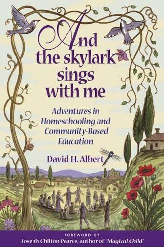 And the Skylark Sings with Me: Adventures in Homeschooling and Community-Based Education by David H. Albert