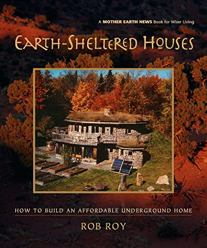 Earth-Sheltered Houses: How to Build an Affordable... (Mother Earth News Wiser Living Series), Roy, Rob