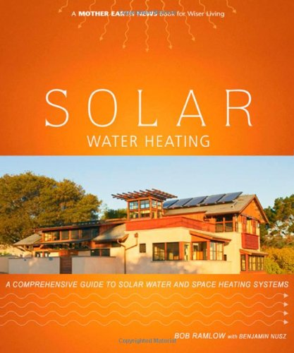 Image for Solar Water Heating: A Comprehensive Guide to Solar Water and Space Heating Systems (Mother Earth News Wiser Living Series)