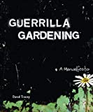 Guerrilla Gardening: A Manualfesto, Tracey, David