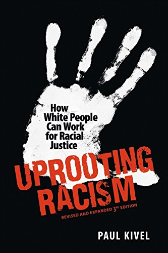 Uprooting Racism: How White People Can Work for Racial Justice – 3rd Edition, Kivel, Paul