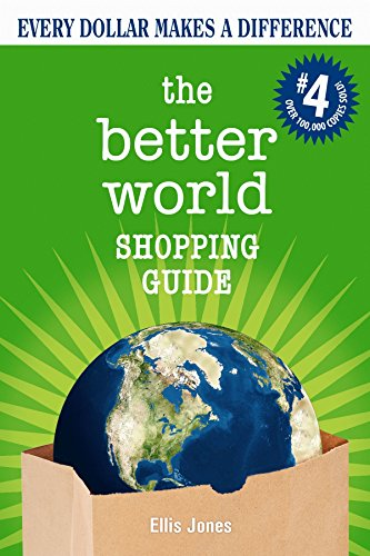 The Better World Shopping Guide: Every Dollar Makes a Difference (Better World Shopping Guide: Every Dollar Can Make a Difference), Jones, Ellis