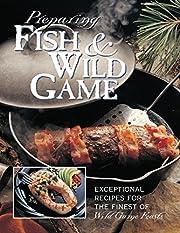 Preparing Fish & Wild Game: The Complete…