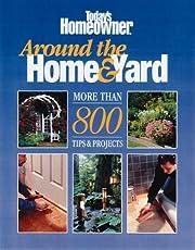 Today's Homeowner: Around the Home & Yard,…