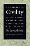 The virtue of civility : selected essays on liberalism, tradition, and civil society / Edward Shils ; edited by Steven Grosby