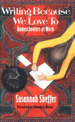 Writing Because We Love to: Homeschoolers at Work by Susannah Sheffer