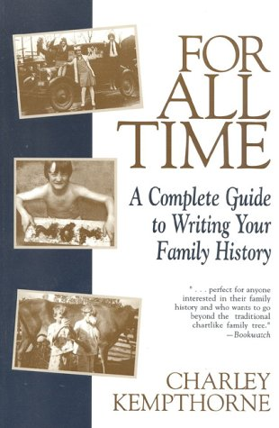 For All Time: A Complete Guide to Writing Your Family History, Kempthorne, Charles