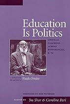 Education Is Politics: Critical Teaching…