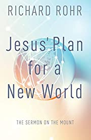 Jesus' Plan for a New World: The Sermon on…