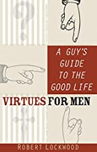 A Guy's Guide to the Good Life: Virtues…