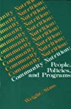Community nutrition : people, policies, and programs / [compiled by] Helen S. Wright, Laura S. Sims