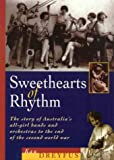 Sweethearts of rhythm: The Story of Australia's All-Girl Bands and Orchestras to the End of the Second World War (Music)