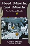 Reel meals set meals : food in film and theatre / [by] Gaye Poole
