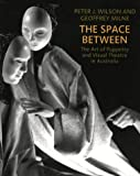 The space between : the art of puppetry and visual theatre in Australia / Peter J. Wilson and Geoffrey Milne