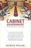 Cabinet government in Australia, 1901-2006 : practice, principles, performance / Patrick Weller