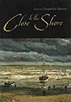 Close to the Shore by Jacqueline Marcus