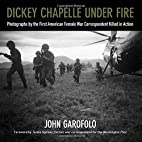 Dickey Chapelle Under Fire: Photographs by…