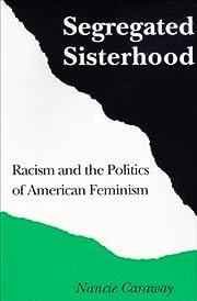 Segregated Sisterhood: Racism Politics…